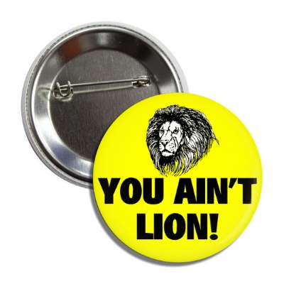 you aint lion button