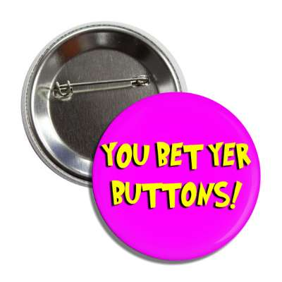 you bet yer buttons cartoon button
