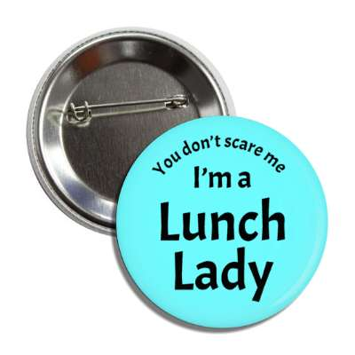 you dont scare me im a lunch lady button
