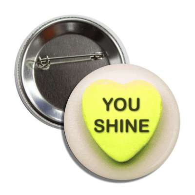 you shine valentines candy yellow heart button
