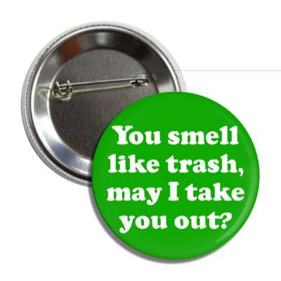 you smell like trash may i take you out button