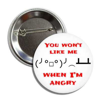 you wont like me when im angry button