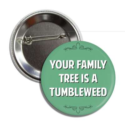 your family tree is a tumbleweed button
