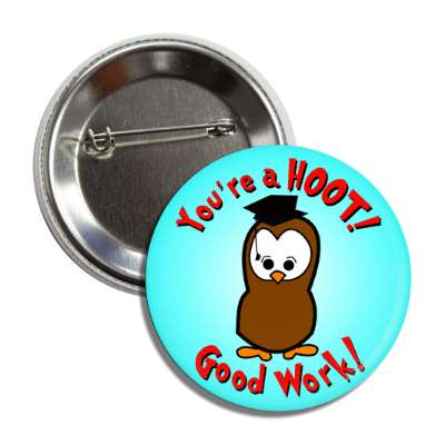 youre a hoot good work owl button