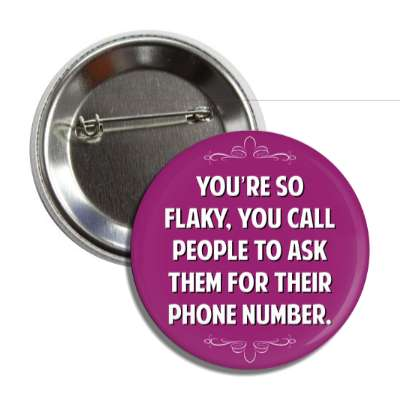 youre so flaky you call people to ask them for their phone number button