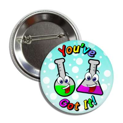 youve got it smiley beakers button