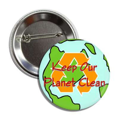 keep our planet clean earth recycle symbol button