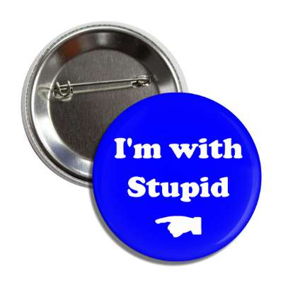 i am with stupid finger pointing button