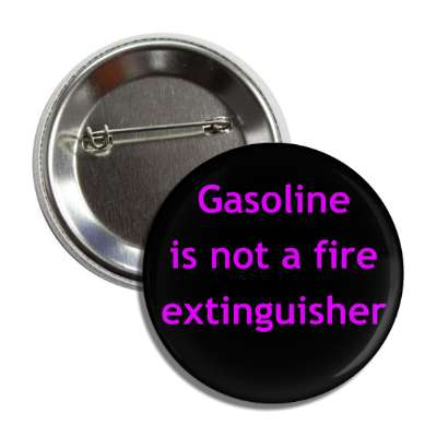 gasoline is not an extinguisher button