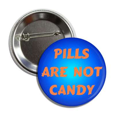 pills are not candy button