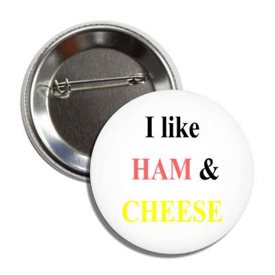 i like ham and cheese button