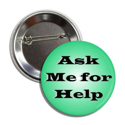 ask me for help green button