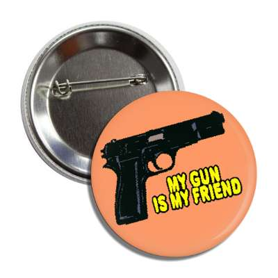 my gun is my friend handgun button