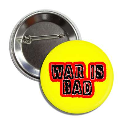war is bad yellow antiwar button